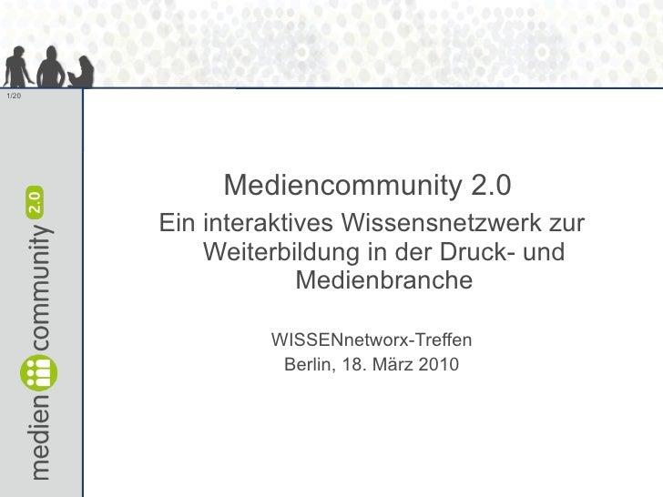 <ul><li>Mediencommunity 2.0  </li></ul><ul><li>Ein interaktives Wissensnetzwerk zur Weiterbildung in der Druck- und Medien...
