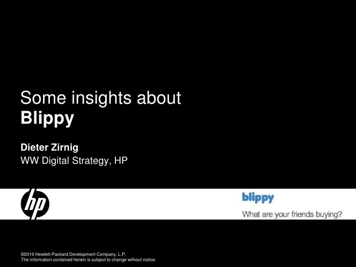 Some insights about Blippy Dieter Zirnig WW Digital Strategy, HP     HP Restricted ©2010 Hewlett-Packard Development Compa...