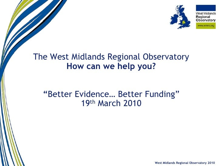 """The West Midlands Regional Observatory        How can we help you?     """"Better Evidence… Better Funding""""            19th M..."""