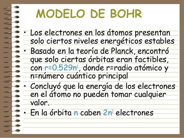MODELO DE BOHR • Los electrones en los átomos presentan solo ciertos niveles energéticos estables • Basado en la teoría de...