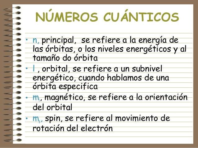 NÚMEROS CUÁNTICOS • n, principal, se refiere a la energía de las órbitas, o los niveles energéticos y al tamaño do órbita ...
