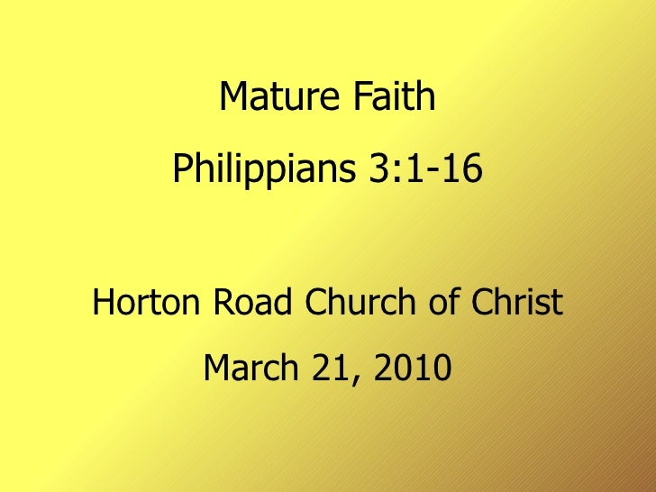 Mature Faith     Philippians 3:1-16   Horton Road Church of Christ       March 21, 2010