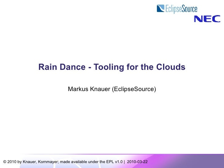 Rain Dance - Tooling for the Clouds                                   Markus Knauer (EclipseSource)     © 2010 by Knauer, ...