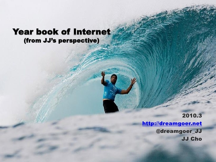 Year book of Internet   (from JJ's perspective)                                              2010.3                       ...