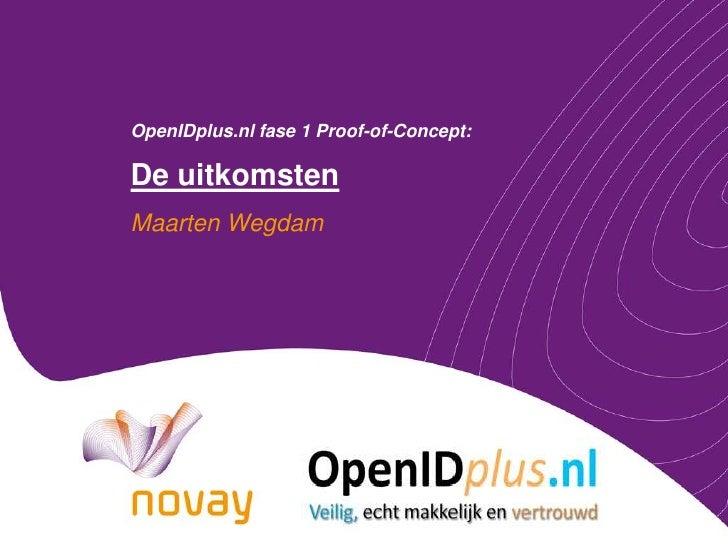 OpenIDplus.nlfase 1 Proof-of-Concept:De uitkomsten<br />Maarten Wegdam<br />