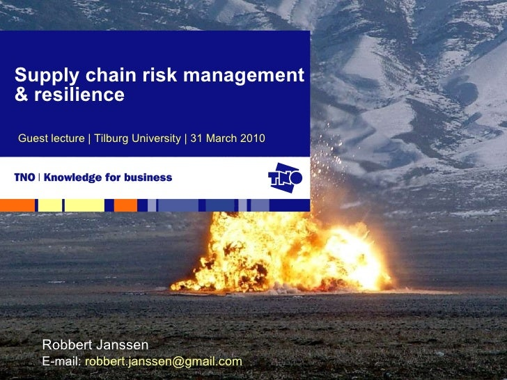 Supply chain risk management & resilience Guest lecture | Tilburg University | 31 March 2010 Robbert Janssen E-mail:  [ema...