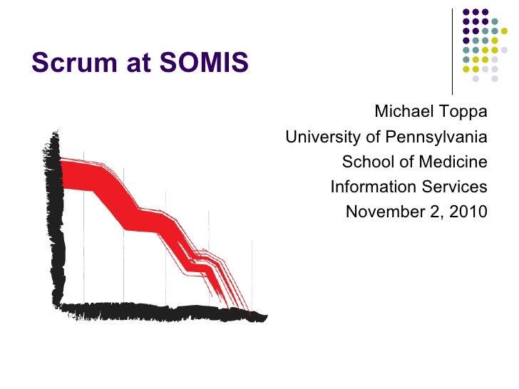 Why Scrum? Why Now? <ul><li>Michael Toppa </li></ul><ul><li>University of Pennsylvania </li></ul><ul><li>School of Medicin...