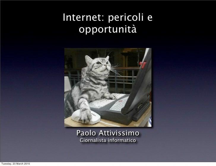Internet: pericoli e                              opportunità                                Paolo Attivissimo            ...