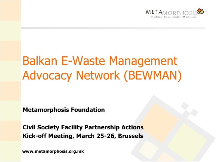 Balkan E-Waste Management Advocacy Network (BEWMAN)   Metamorphosis Foundation Civil Society Facility Partnership Actions ...