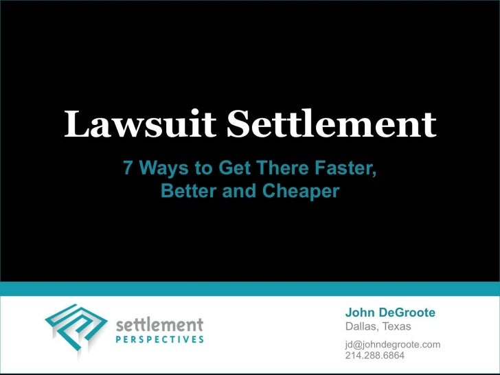 Lawsuit Settlement:  7 Ways to Get There Faster, Better and Cheaper