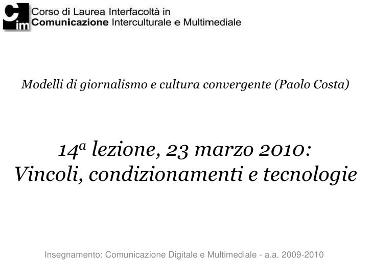 Modelli di giornalismo e cultura convergente (Paolo Costa)         14a lezione, 23 marzo 2010: Vincoli, condizionamenti e ...