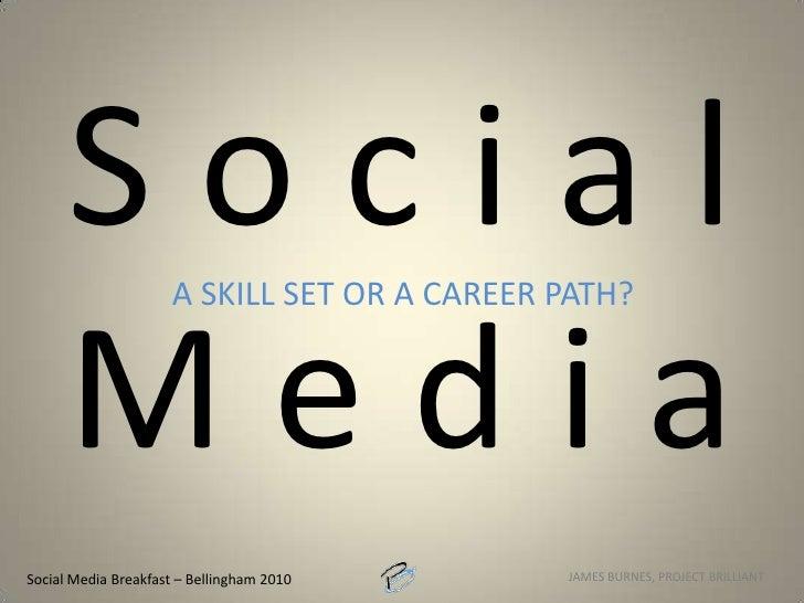 Social Media<br />a skill set or a career Path?<br />Social Media Breakfast – Bellingham 2010<br />