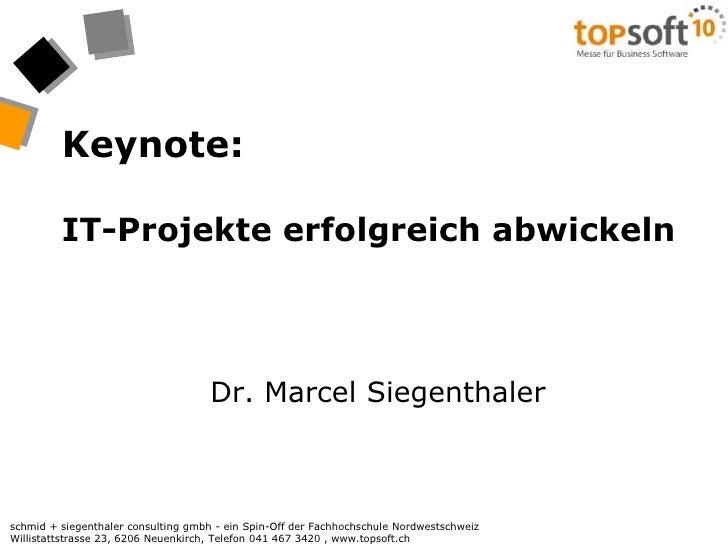 Keynote:IT-Projekte erfolgreich abwickeln<br />Dr. Marcel Siegenthaler<br />