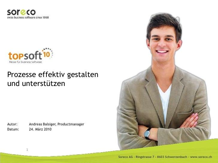 Prozesse effektiv gestalten und unterstützen<br />Autor:Andreas Balsiger, Productmanager<br />Datum:24. März 2010<br />...