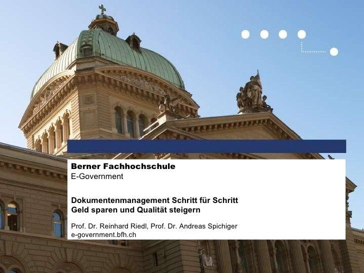 Dokumentenmanagement Schritt für Schritt Geld sparen und Qualität steigern Prof. Dr. Reinhard Riedl, Prof. Dr. Andreas Spi...