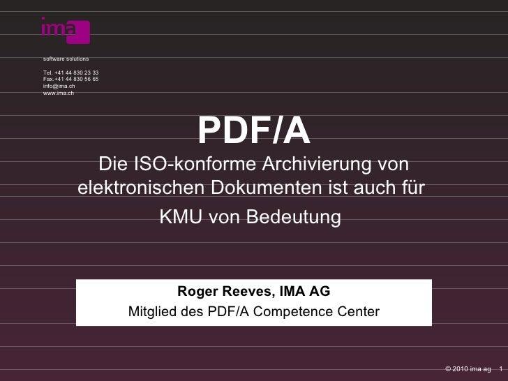 PDF/A Die ISO-konforme Archivierung von elektronischen Dokumenten ist auch für  KMU von Bedeutung   Roger Reeves, IMA AG M...