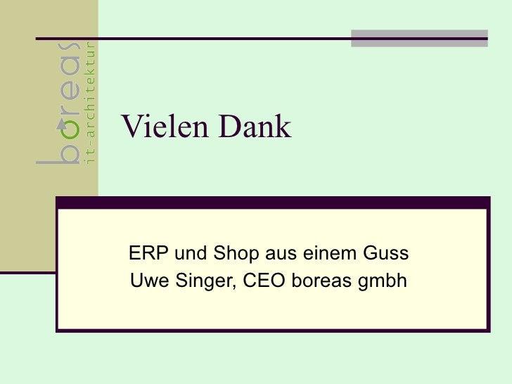Vielen Dank ERP und Shop aus einem Guss Uwe Singer, CEO boreas gmbh