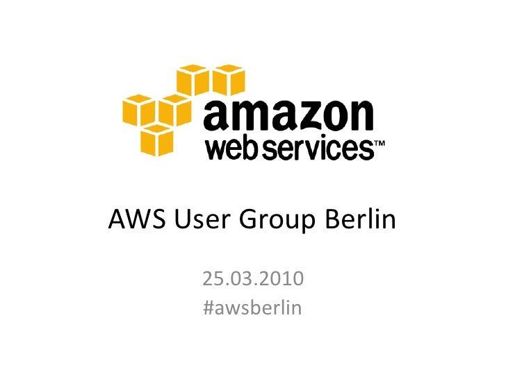 AWS User Group Berlin       25.03.2010       #awsberlin