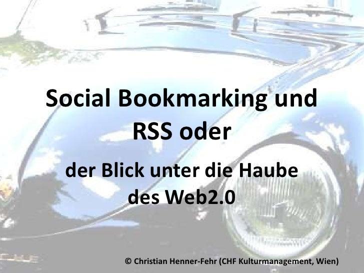 Social Bookmarking und RSS oder<br />der Blick unter die Haube des Web2.0<br />© Christian Henner-Fehr (CHF Kulturmanageme...