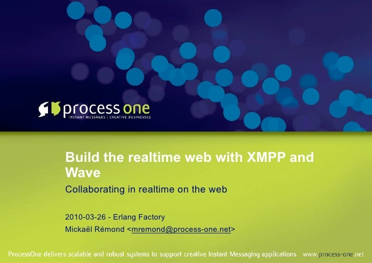 Build the realtime web with XMPP and Wave Collaborating in realtime on the web  2010-03-26 - Erlang Factory Mickaël Rémond...