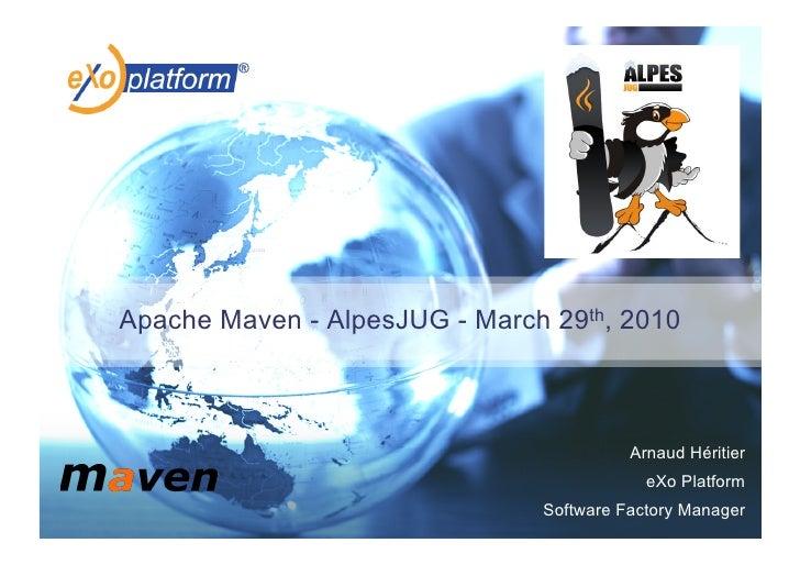 Apache Maven - AlpesJUG - March 29th, 2010                                             Arnaud Héritier                    ...