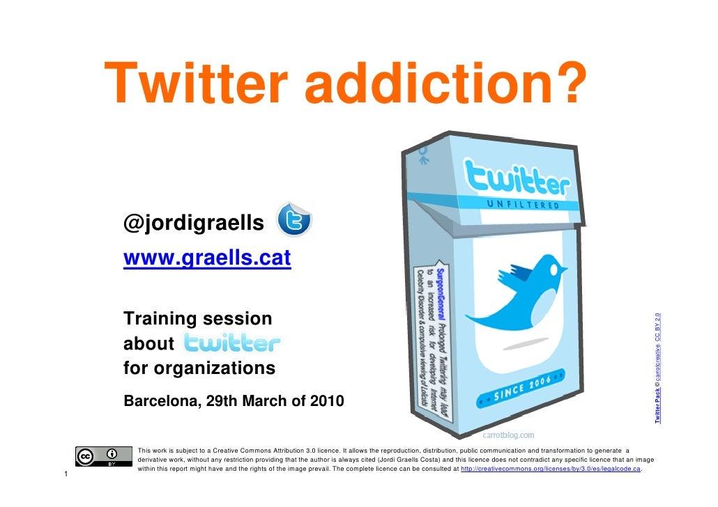 Twitter addiction?      @jordigraells     www.graells.cat      Training session                                           ...