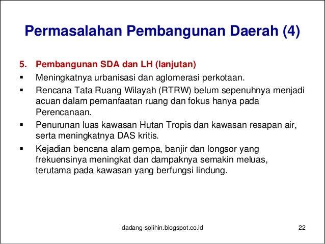 Permasalahan Pembangunan Daerah (5) 6. Permasalahan Khusus  Lemahnya daya saing investasi  Pembangunan daerah tertinggal...