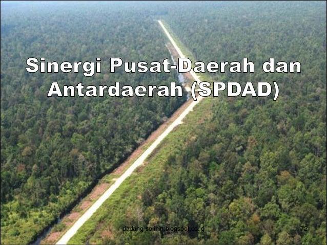 Tujuan SPDAD 73 1. Mengurangi kesenjangan antarwilayah secara lebih terarah dan sistematik dengan skenario yang disepakati...
