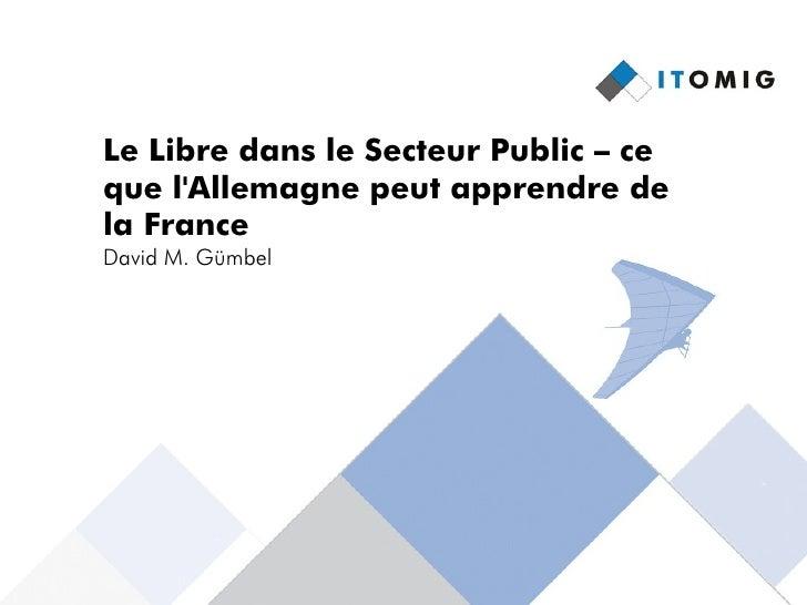 Le Libre dans le Secteur Public – ce que l'Allemagne peut apprendre de la France David M. Gümbel