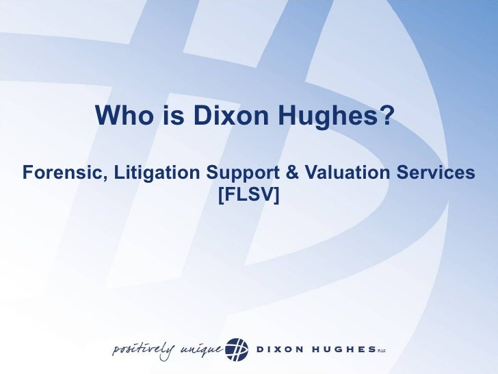 Who is Dixon Hughes?  Forensic, Litigation Support & Valuation Services [FLSV]