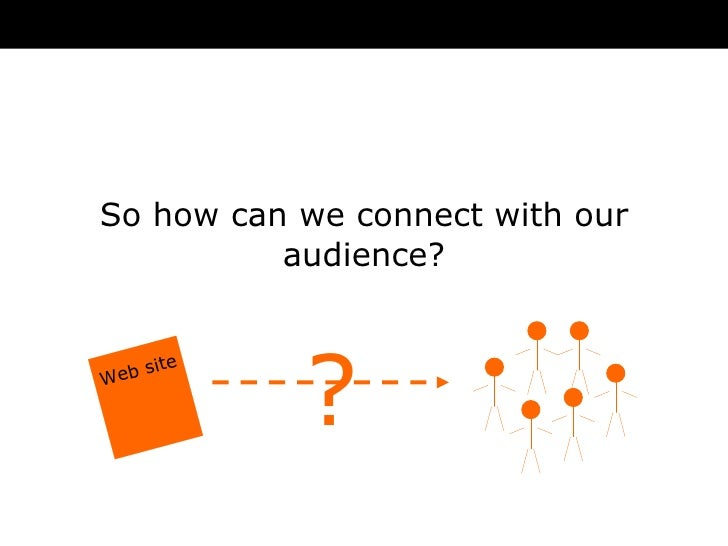 So how can we connect with our audience? ? Web site