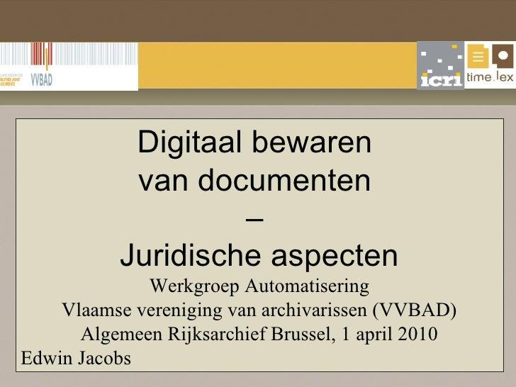 Digitaal bewaren  van documenten  –  Juridische aspecten Werkgroep Automatisering Vlaamse vereniging van archivarissen (VV...