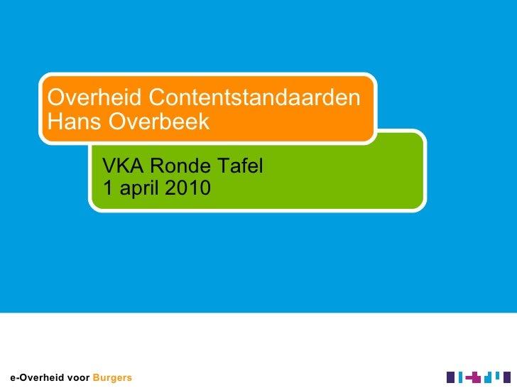 Overheid Contentstandaarden Hans Overbeek VKA Ronde Tafel 1 april 2010