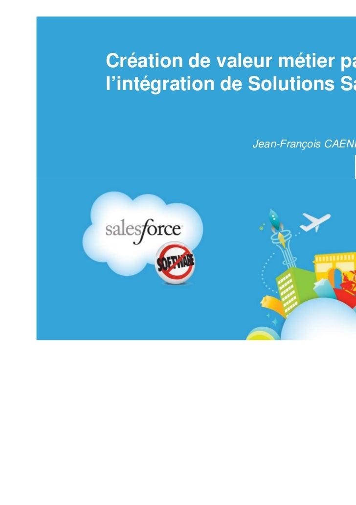 Création de valeur métier parl'intégration de Solutions SaaS                Jean-François CAENEN: CTO, Capgemini