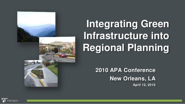 Integrating Green Infrastructure into Regional Planning<br />2010 APA Conference<br />New Orleans, LA<br />April 12, 2010<...