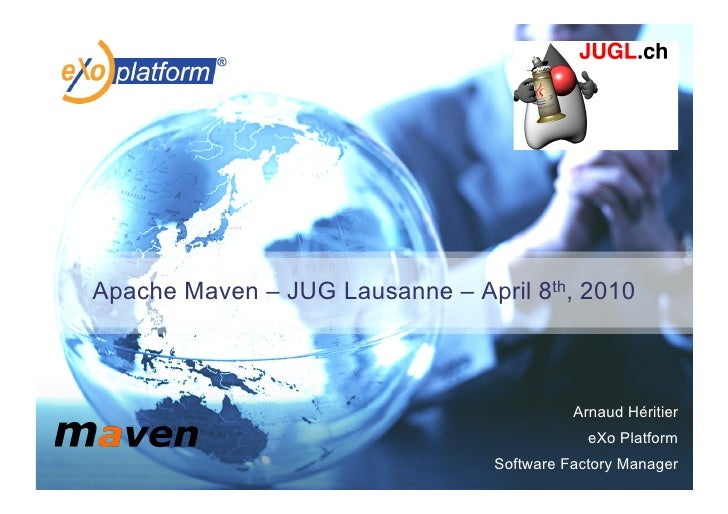 Apache Maven – JUG Lausanne – April 8th, 2010                                               Arnaud Héritier               ...