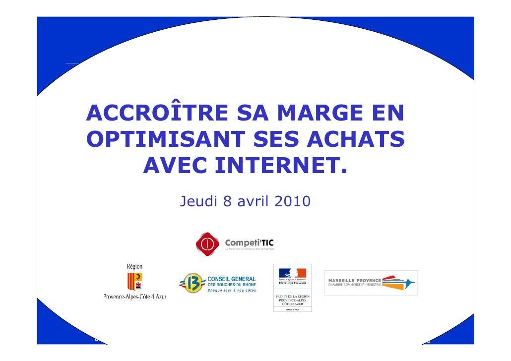 ACCROÎTRE SA MARGE ENOPTIMISANT SES ACHATS    AVEC INTERNET.      Jeudi 8 avril 2010