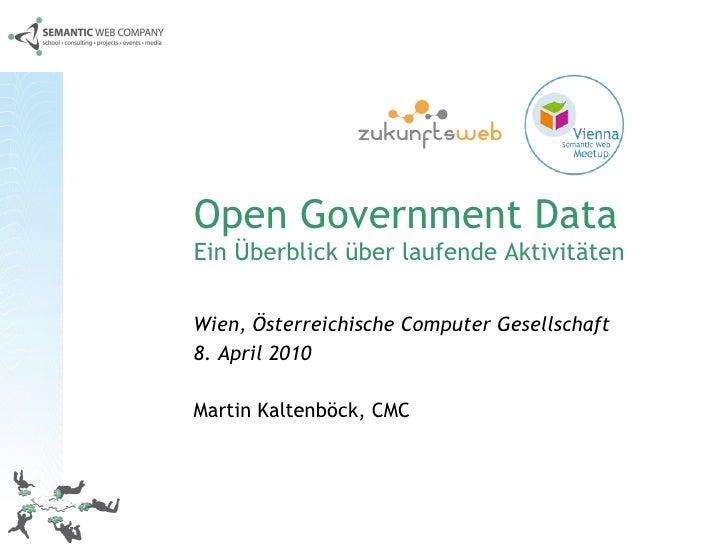 Open Government Data Ein Überblick über laufende Aktivitäten Wien, Österreichische Computer Gesellschaft 8. April 2010   M...