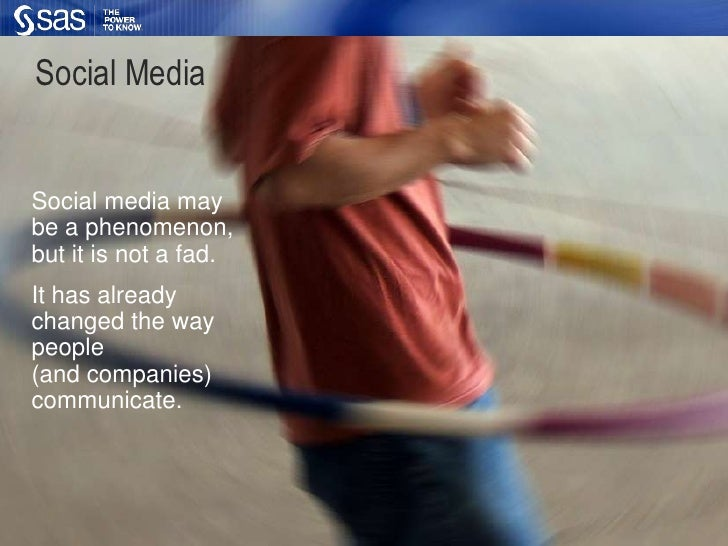 Social Media<br />Social media maybe a phenomenon,but it is not a fad.<br />It has already changed the way people(and comp...