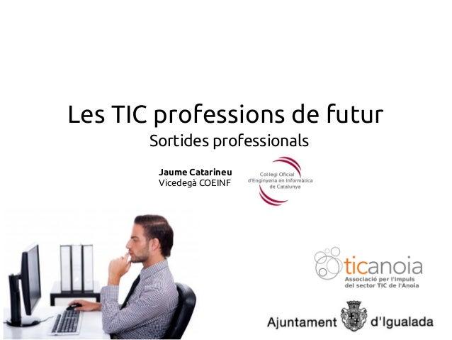 Les TIC professions de futur Sortides professionals Jaume Catarineu Vicedegà COEINF