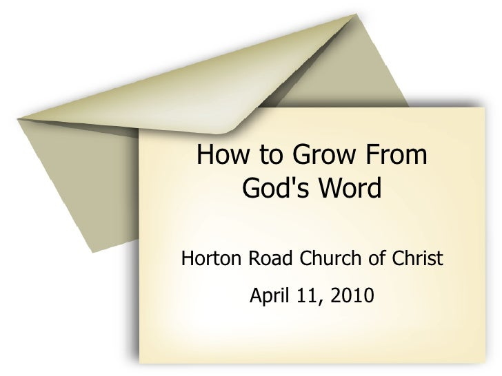 How to Grow From     God's Word  Horton Road Church of Christ        April 11, 2010