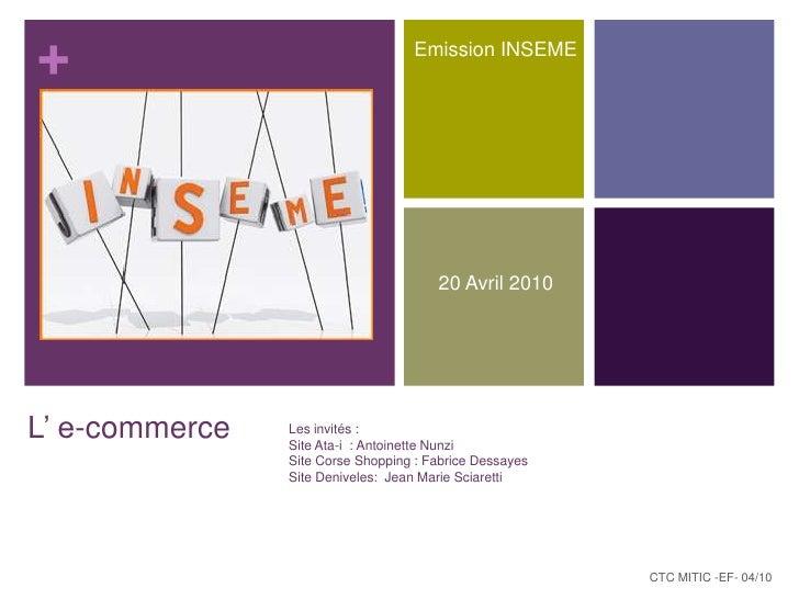 Emission INSEME<br />20 Avril 2010<br />L' e-commerce<br />Les invités :<br />Site Ata-i  : Antoinette Nunzi<br />Site Cor...