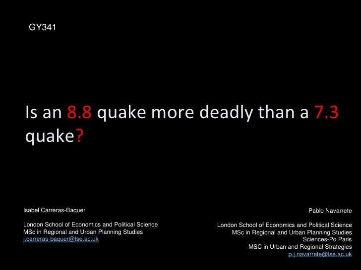 GY341     Is an 8.8 quake more deadly than a 7.3 quake?   Isabel Carreras-Baquer                                          ...