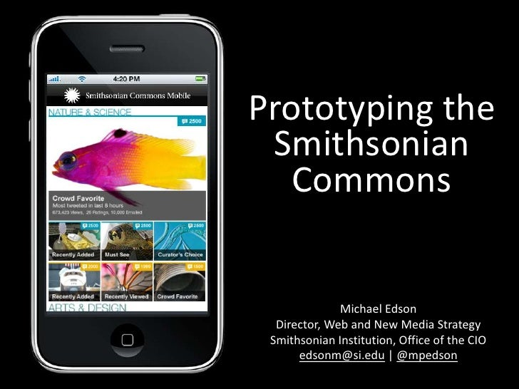 Prototyping theSmithsonian Commons<br />Michael Edson<br />Director, Web and New Media Strategy<br />Smithsonian Instituti...