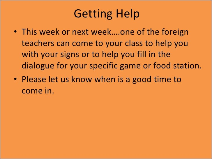 Getting Help<br />This week or next week….one of the foreign teachers can come to your class to help you with your signs o...