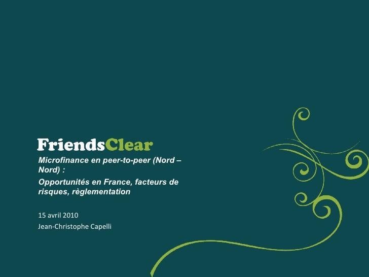 Microfinance en peer-to-peer (Nord – Nord) : Opportunités en France, facteurs de risques, règlementation   15 avril 2010 J...