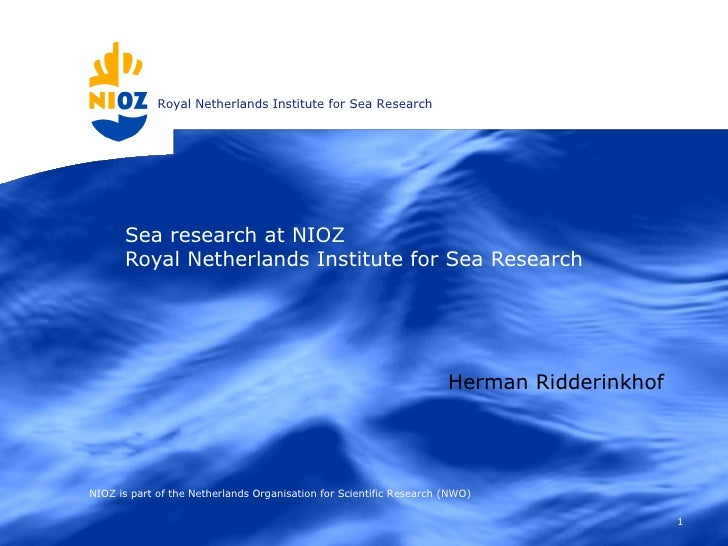 Sea research at NIOZ  Royal Netherlands Institute for Sea Research NIOZ is part of the Netherlands Organisation for Scient...