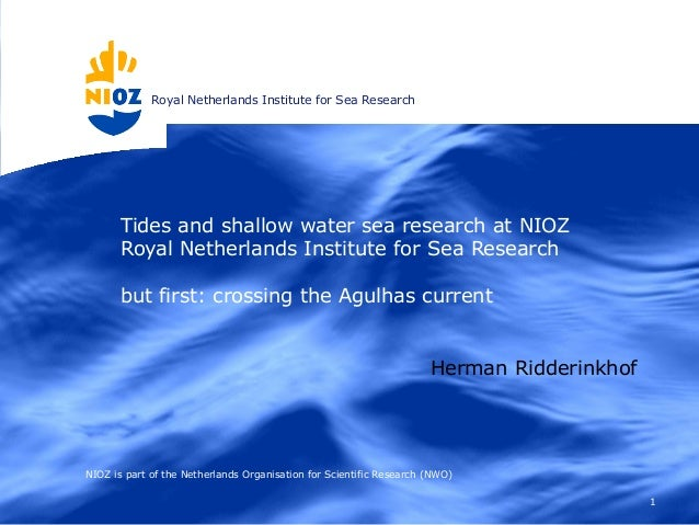 Royal Netherlands Institute for Sea Research 1 Tides and shallow water sea research at NIOZ Royal Netherlands Institute fo...
