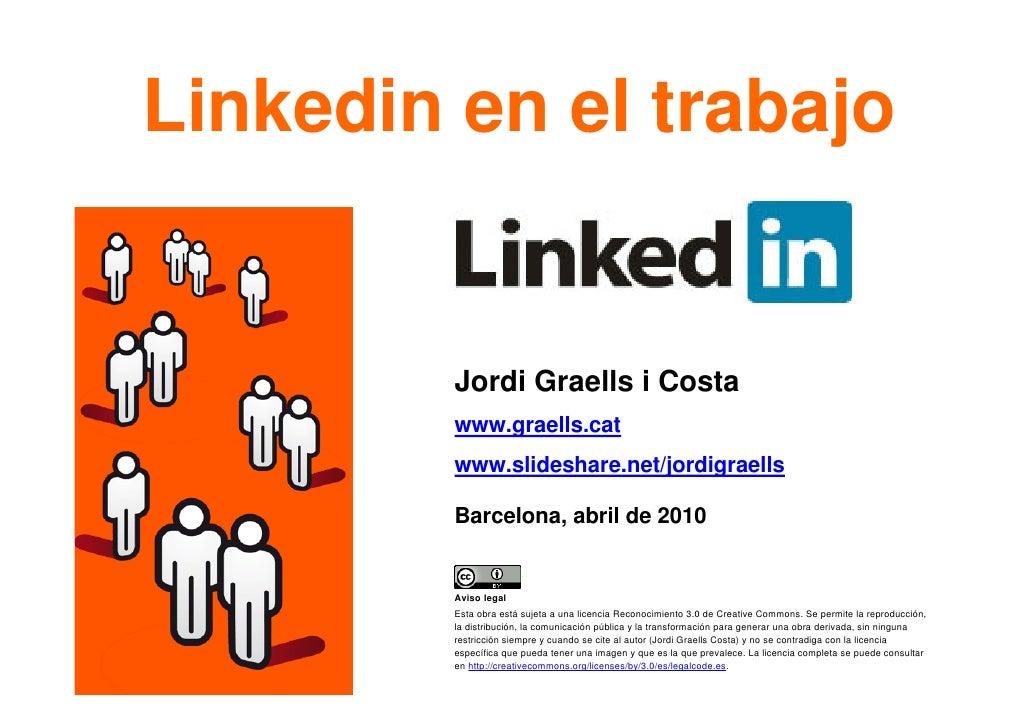 Linkedin en el trabajo                Jordi Graells i Costa              www.graells.cat              www.slideshare.net/j...