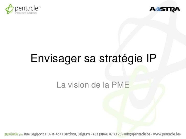 Envisager sa stratégie IP<br />La vision de la PME<br />